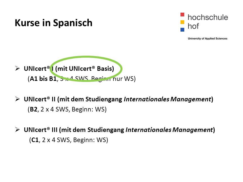 Kurse in Spanisch  UNIcert® I (mit UNIcert® Basis) (A1 bis B1, 3 x 4 SWS, Beginn nur WS)  UNIcert® II (mit dem Studiengang Internationales Management) (B2, 2 x 4 SWS, Beginn: WS)  UNIcert® III (mit dem Studiengang Internationales Management) (C1, 2 x 4 SWS, Beginn: WS)