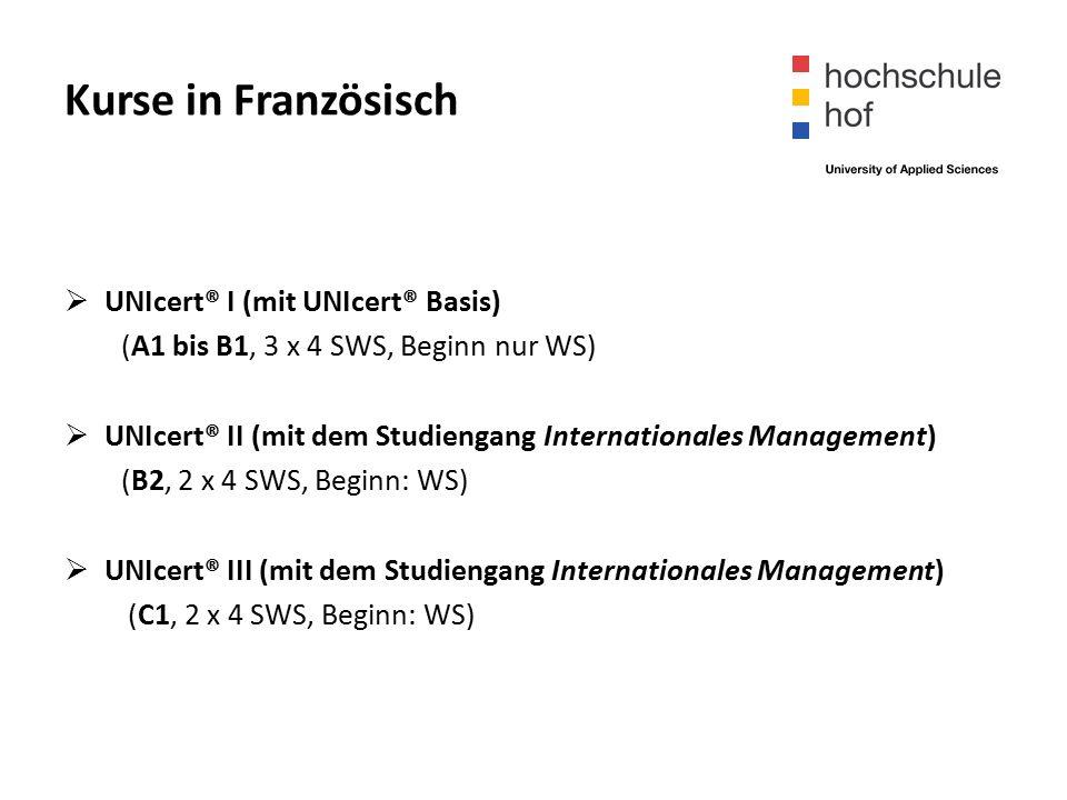 Kurse in Französisch  UNIcert® I (mit UNIcert® Basis) (A1 bis B1, 3 x 4 SWS, Beginn nur WS)  UNIcert® II (mit dem Studiengang Internationales Management) (B2, 2 x 4 SWS, Beginn: WS)  UNIcert® III (mit dem Studiengang Internationales Management) (C1, 2 x 4 SWS, Beginn: WS)