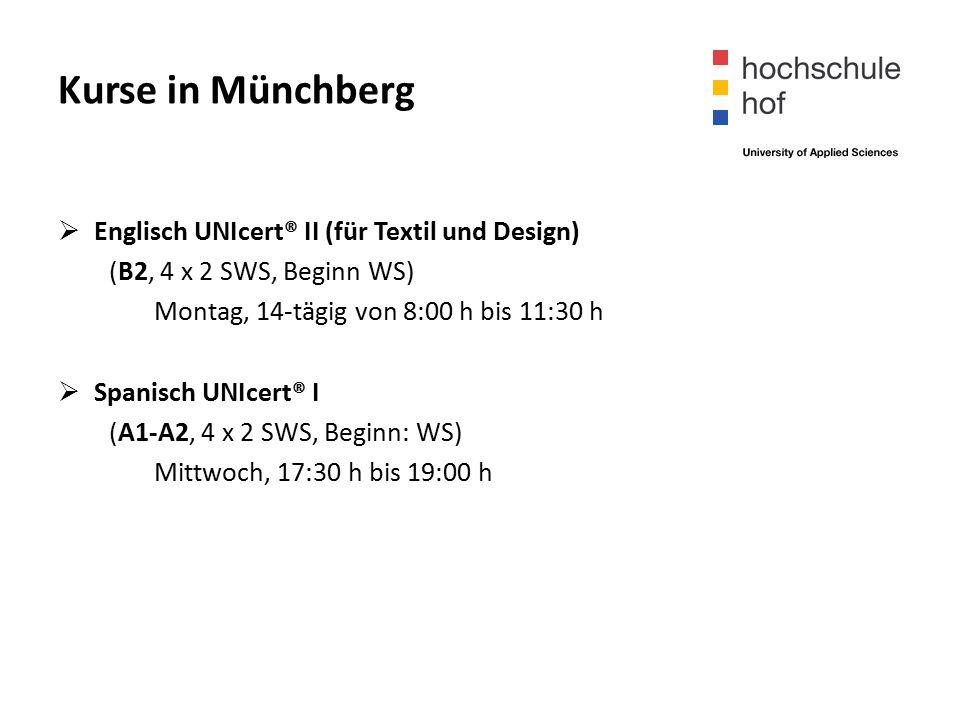 Kurse in Münchberg  Englisch UNIcert® II (für Textil und Design) (B2, 4 x 2 SWS, Beginn WS) Montag, 14-tägig von 8:00 h bis 11:30 h  Spanisch UNIcert® I (A1-A2, 4 x 2 SWS, Beginn: WS) Mittwoch, 17:30 h bis 19:00 h
