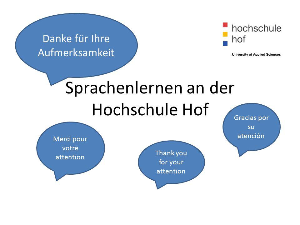 Sprachenlernen an der Hochschule Hof Thank you for your attention Merci pour votre attention Gracias por su atención Danke für Ihre Aufmerksamkeit