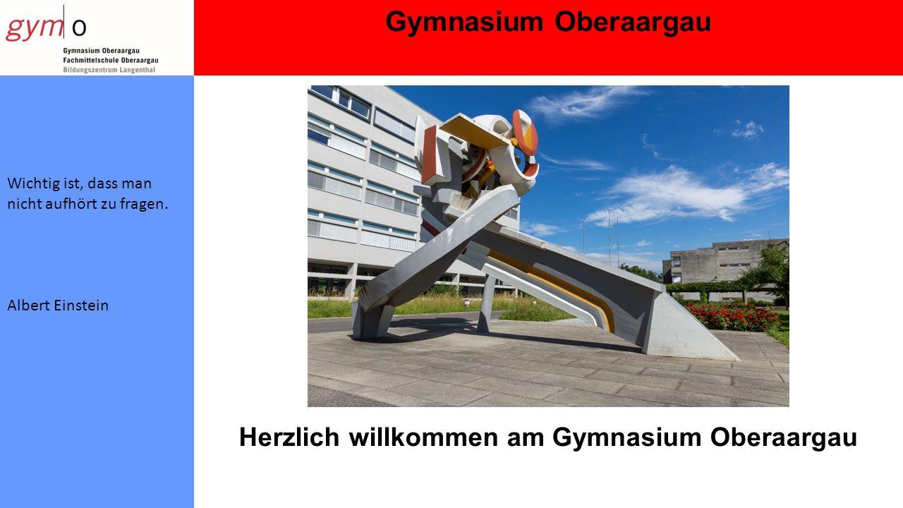 Gymnasium Oberaargau Wichtig ist, dass man nicht aufhört zu fragen.