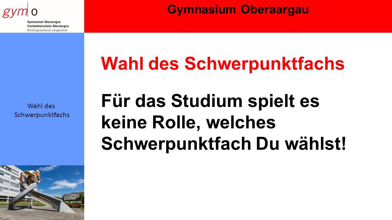 Gymnasium Oberaargau Wahl des Schwerpunktfachs Wahl des Schwerpunktfachs Für das Studium spielt es keine Rolle, welches Schwerpunktfach Du wählst!