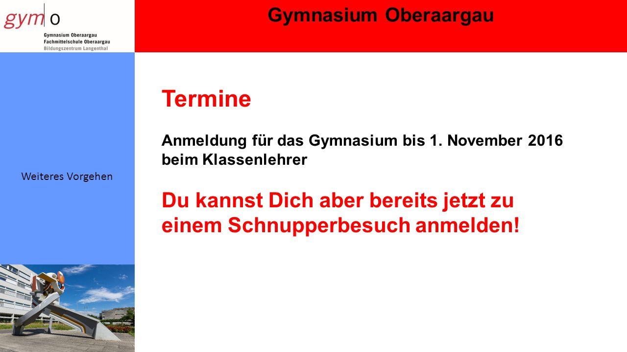 Gymnasium Oberaargau Weiteres Vorgehen Termine Anmeldung für das Gymnasium bis 1.