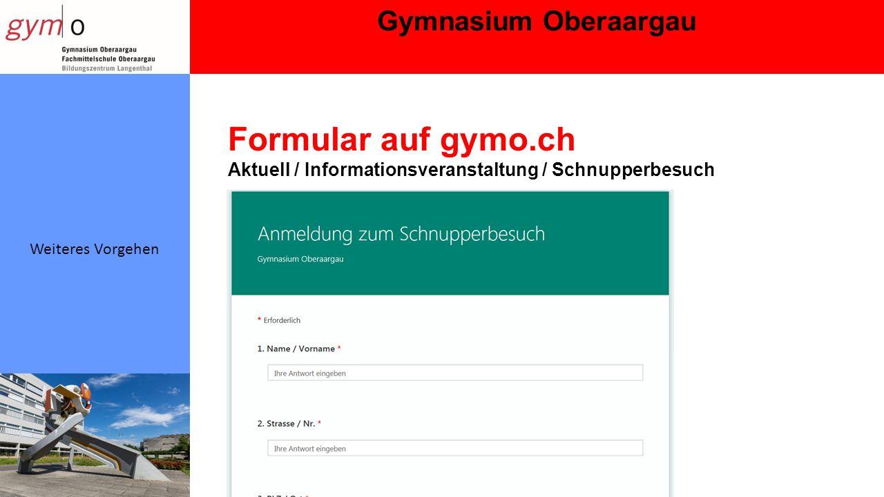 Gymnasium Oberaargau Weiteres Vorgehen Formular auf gymo.ch Aktuell / Informationsveranstaltung / Schnupperbesuch