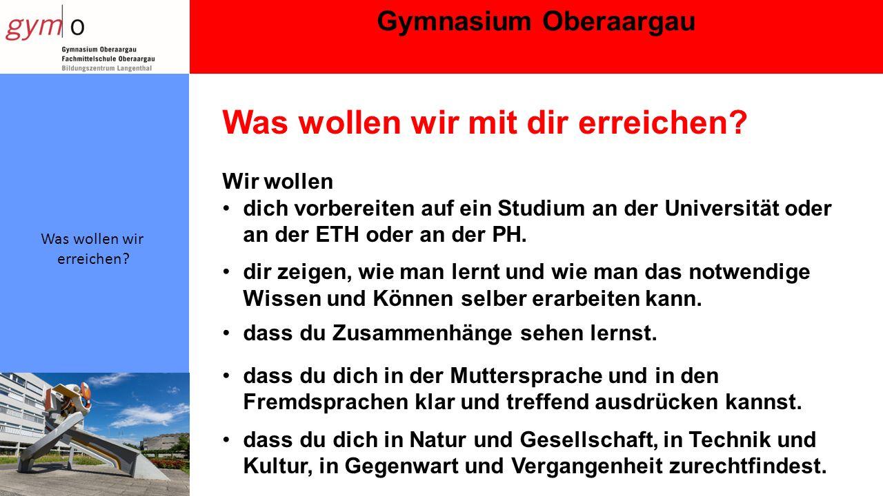 Gymnasium Oberaargau Was wollen wir erreichen. Was wollen wir mit dir erreichen.