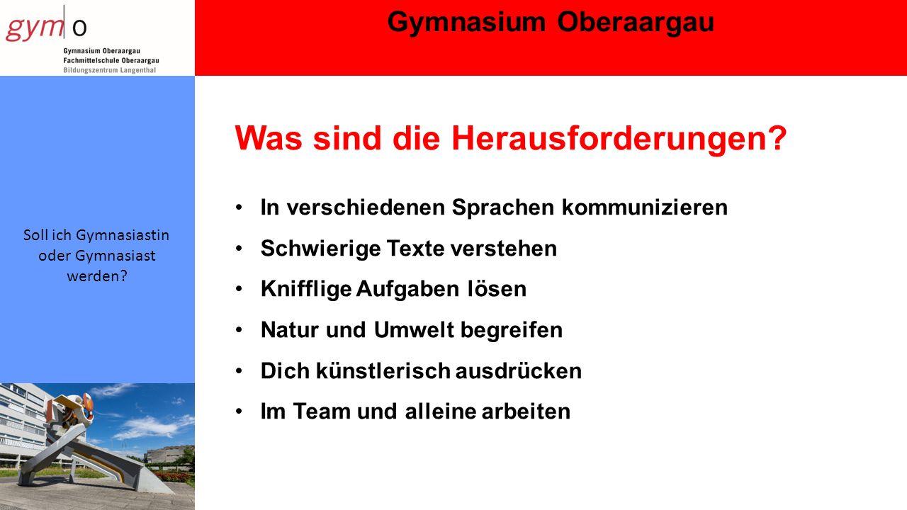Gymnasium Oberaargau Soll ich Gymnasiastin oder Gymnasiast werden.