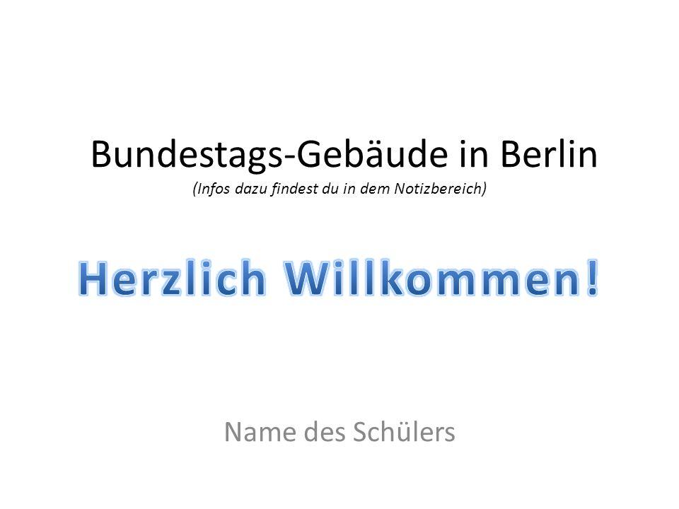 Bundestags-Gebäude in Berlin (Infos dazu findest du in dem Notizbereich) Name des Schülers