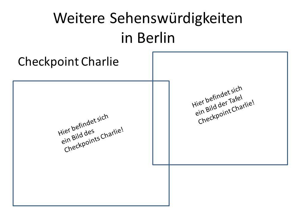 Weitere Sehenswürdigkeiten in Berlin Checkpoint Charlie Hier befindet sich ein Bild des Checkpoints Charlie.