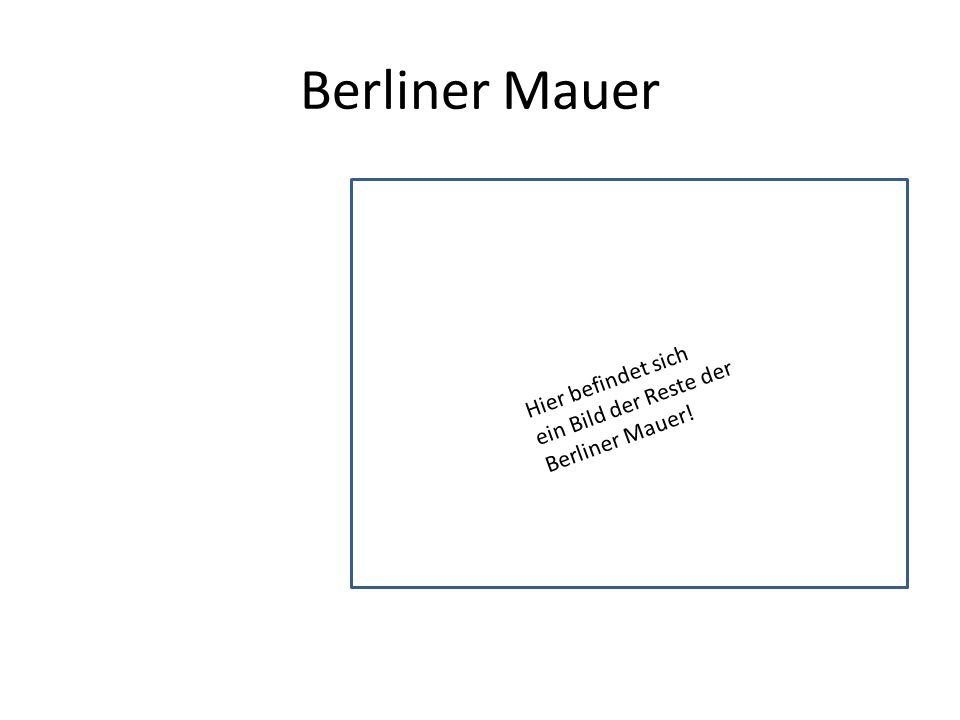 Berliner Mauer Hier befindet sich ein Bild der Reste der Berliner Mauer!