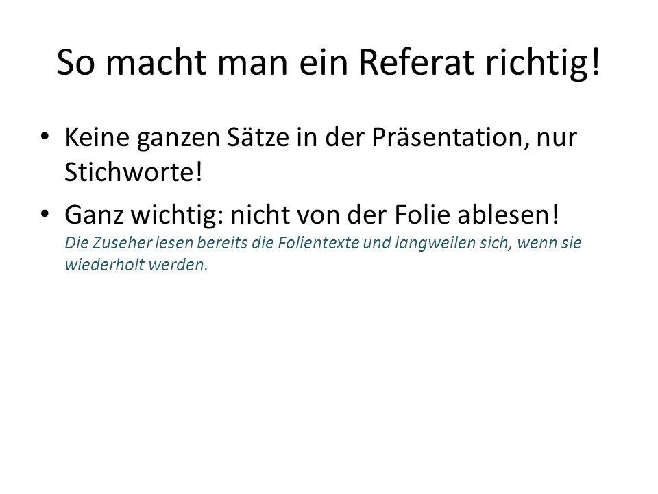 So macht man ein Referat richtig. Keine ganzen Sätze in der Präsentation, nur Stichworte.
