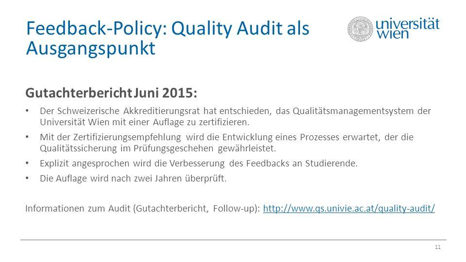 Feedback-Policy: Quality Audit als Ausgangspunkt 11 Gutachterbericht Juni 2015: Der Schweizerische Akkreditierungsrat hat entschieden, das Qualitätsmanagementsystem der Universität Wien mit einer Auflage zu zertifizieren.