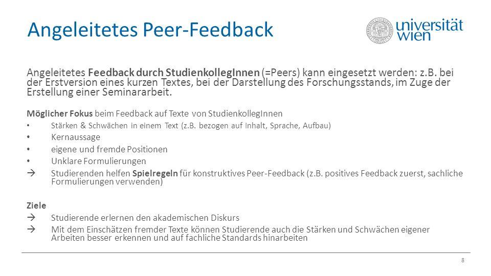 Angeleitetes Peer-Feedback 8 Angeleitetes Feedback durch StudienkollegInnen (=Peers) kann eingesetzt werden: z.B.
