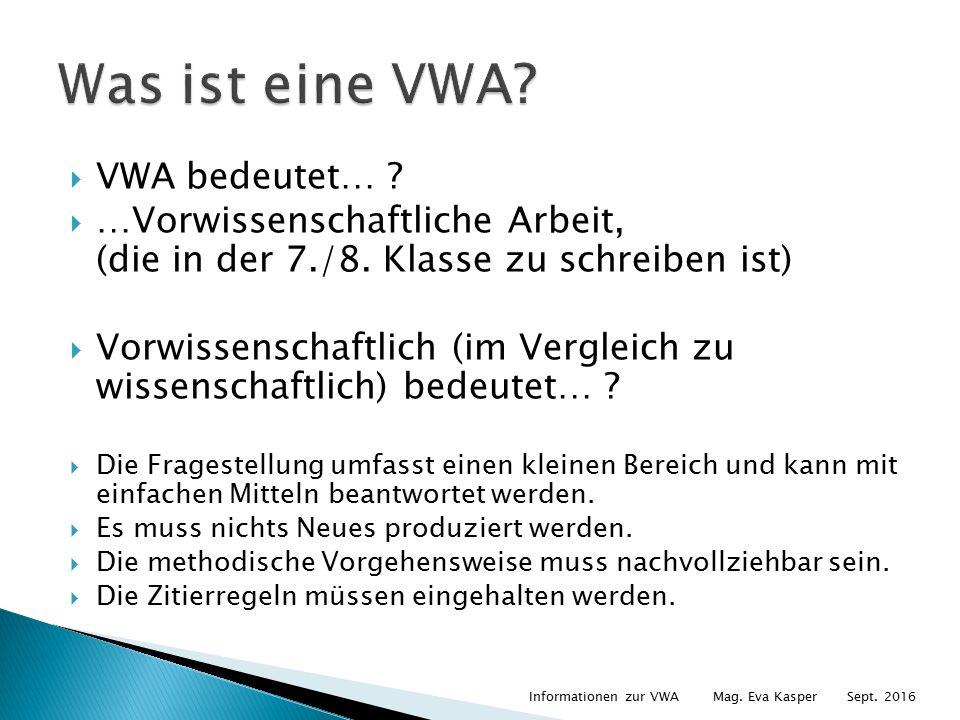  VWA bedeutet… .  …Vorwissenschaftliche Arbeit, (die in der 7./8.