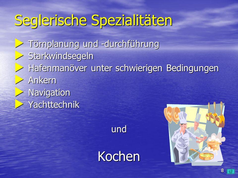 Seglerische Spezialitäten  Törnplanung und -durchführung  Starkwindsegeln  Hafenmanöver unter schwierigen Bedingungen  Ankern  Navigation  Yachttechnik undKochen 8
