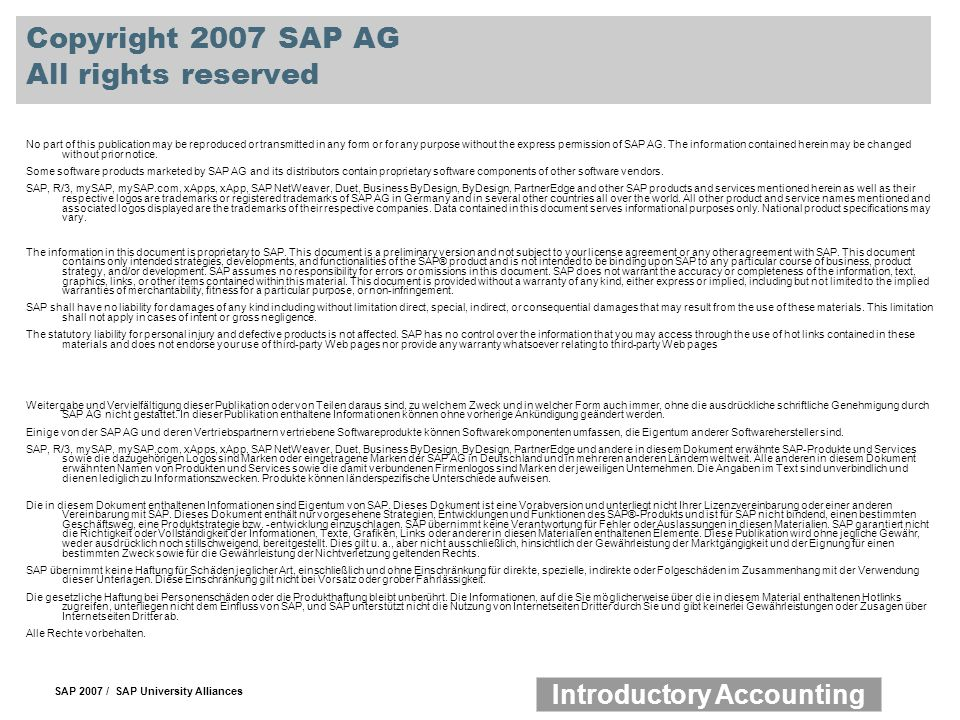 SAP 2007 / SAP University Alliances Introductory Accounting Copyright 2007 SAP AG All rights reserved No part of this publication may be reproduced or transmitted in any form or for any purpose without the express permission of SAP AG.