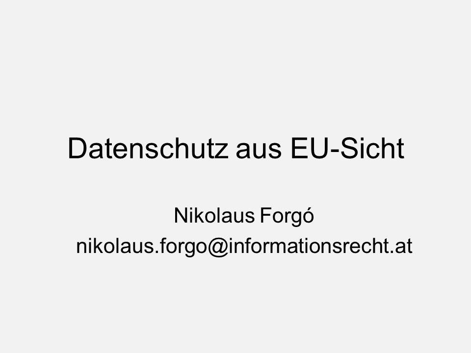 Datenschutz aus EU-Sicht Nikolaus Forgó nikolaus.forgo@informationsrecht.at