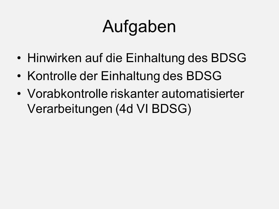 Aufgaben Hinwirken auf die Einhaltung des BDSG Kontrolle der Einhaltung des BDSG Vorabkontrolle riskanter automatisierter Verarbeitungen (4d VI BDSG)