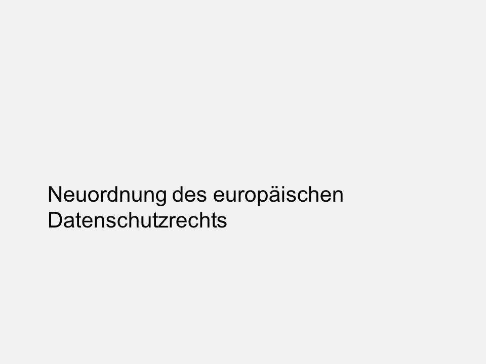 Neuordnung des europäischen Datenschutzrechts
