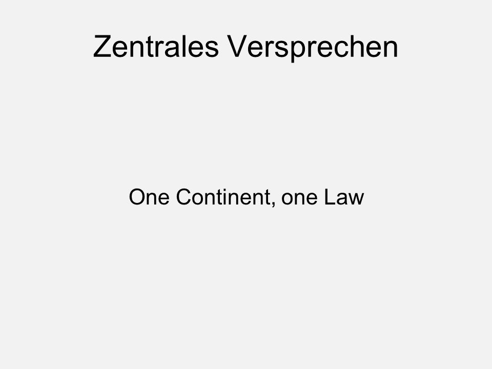 Zentrales Versprechen One Continent, one Law