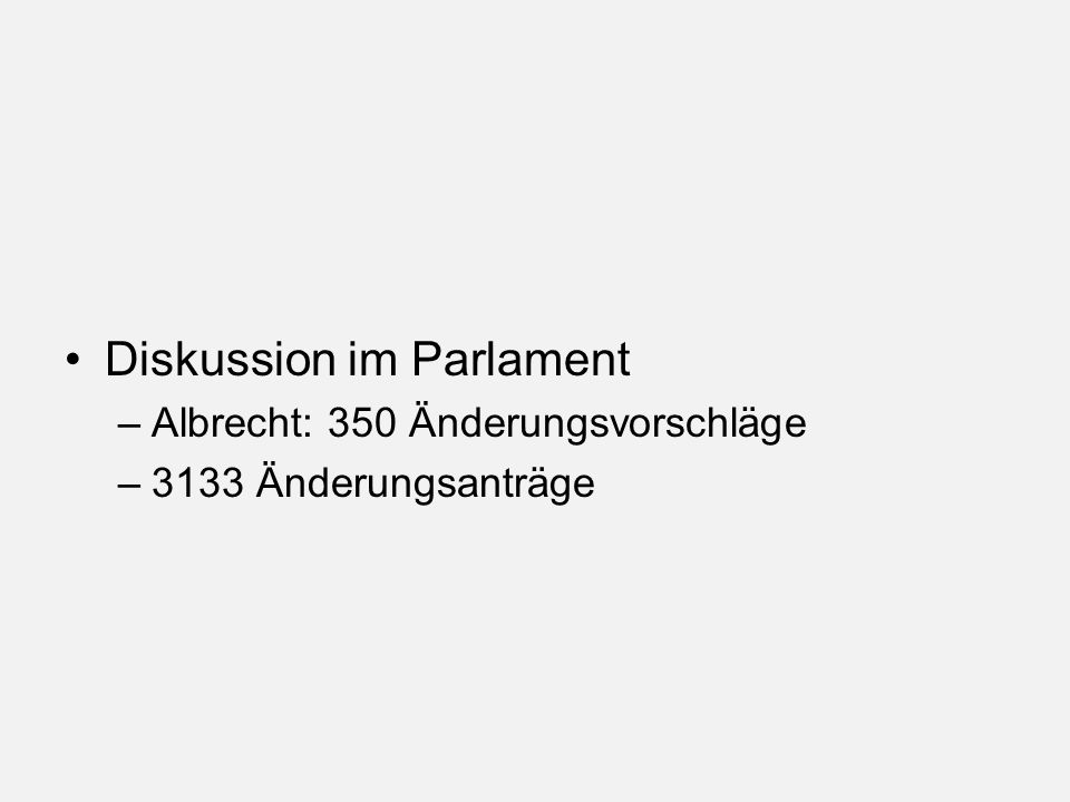 Diskussion im Parlament –Albrecht: 350 Änderungsvorschläge –3133 Änderungsanträge