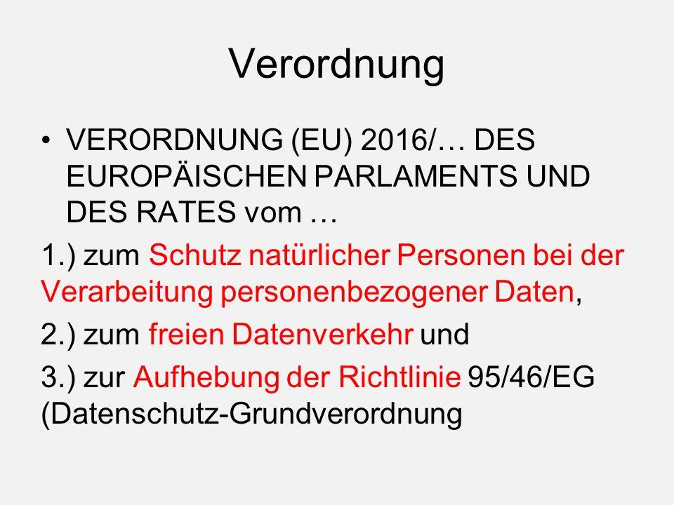 Verordnung VERORDNUNG (EU) 2016/… DES EUROPÄISCHEN PARLAMENTS UND DES RATES vom … 1.) zum Schutz natürlicher Personen bei der Verarbeitung personenbezogener Daten, 2.) zum freien Datenverkehr und 3.) zur Aufhebung der Richtlinie 95/46/EG (Datenschutz-Grundverordnung