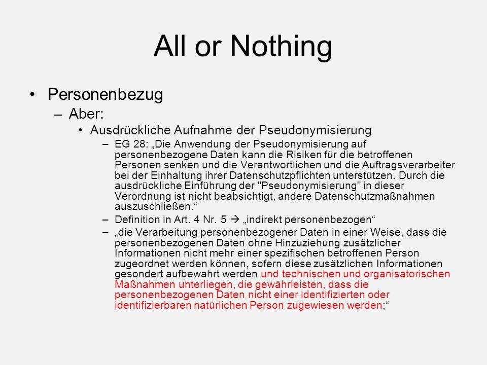 """All or Nothing Personenbezug –Aber: Ausdrückliche Aufnahme der Pseudonymisierung –EG 28: """"Die Anwendung der Pseudonymisierung auf personenbezogene Daten kann die Risiken für die betroffenen Personen senken und die Verantwortlichen und die Auftragsverarbeiter bei der Einhaltung ihrer Datenschutzpflichten unterstützen."""