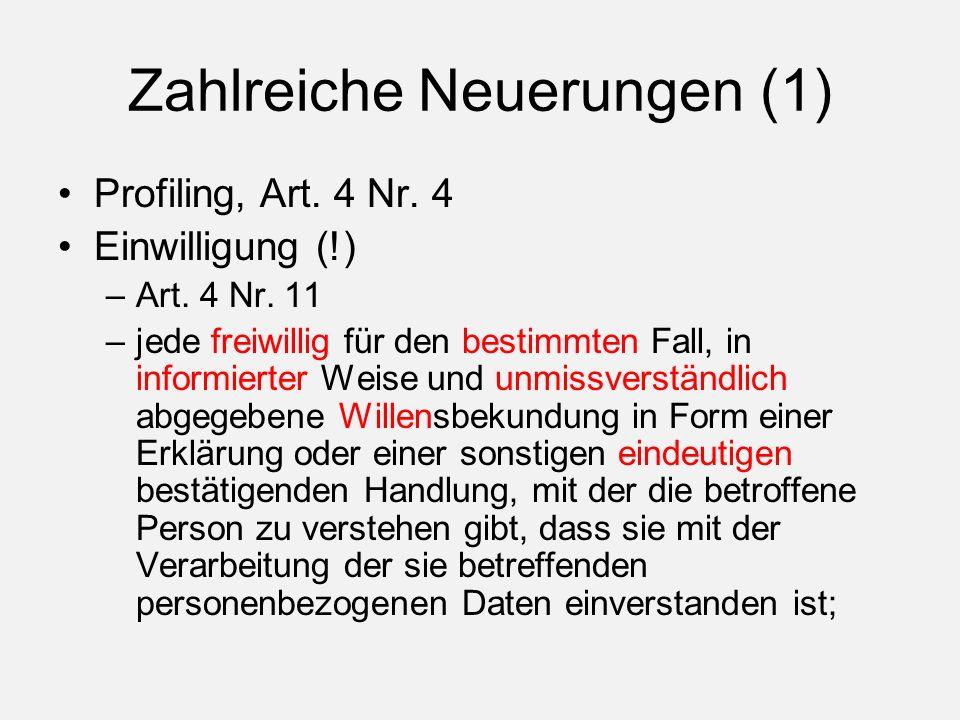 Zahlreiche Neuerungen (1) Profiling, Art. 4 Nr. 4 Einwilligung (!) –Art.