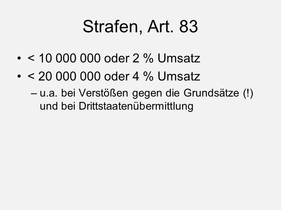 Strafen, Art. 83 < 10 000 000 oder 2 % Umsatz < 20 000 000 oder 4 % Umsatz –u.a.