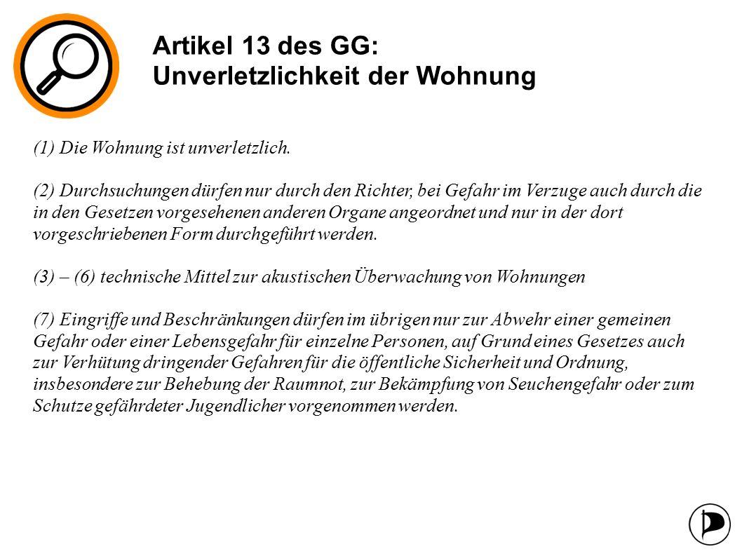 Artikel 13 des GG: Unverletzlichkeit der Wohnung (1) Die Wohnung ist unverletzlich.