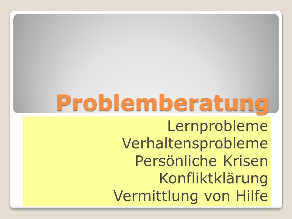 Problemberatung Lernprobleme Verhaltensprobleme Persönliche Krisen Konfliktklärung Vermittlung von Hilfe