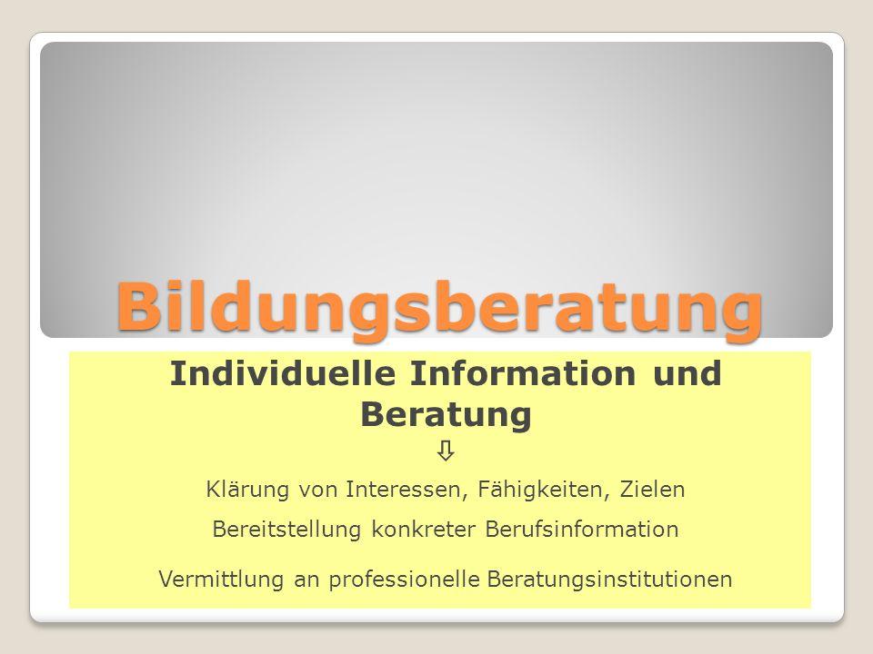 Bildungsberatung Individuelle Information und Beratung  Klärung von Interessen, Fähigkeiten, Zielen Bereitstellung konkreter Berufsinformation Vermittlung an professionelle Beratungsinstitutionen