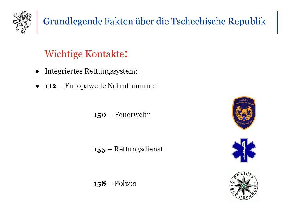 Grundlegende Fakten über die Tschechische Republik Wichtige Kontakte : ●Integriertes Rettungssystem: ●112 – Europaweite Notrufnummer 150 – Feuerwehr 155 – Rettungsdienst 158 – Polizei