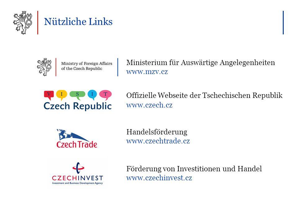 Nützliche Links Ministerium für Auswärtige Angelegenheiten www.mzv.cz Offizielle Webseite der Tschechischen Republik www.czech.cz Handelsförderung www.czechtrade.cz Förderung von Investitionen und Handel www.czechinvest.cz