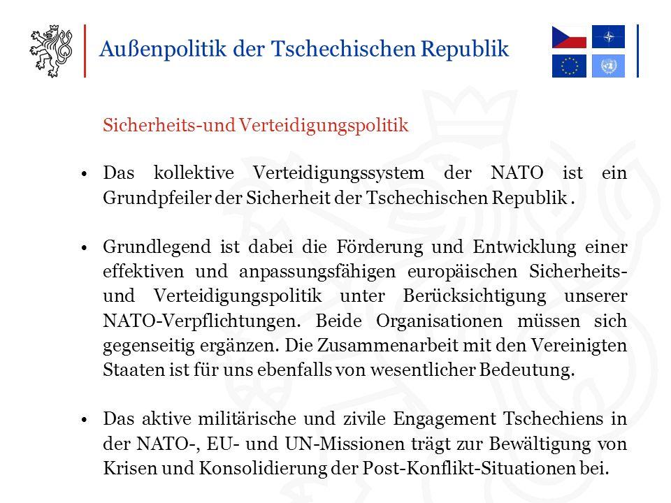 Außenpolitik der Tschechischen Republik Sicherheits-und Verteidigungspolitik Das kollektive Verteidigungssystem der NATO ist ein Grundpfeiler der Sicherheit der Tschechischen Republik.