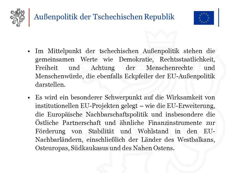 Außenpolitik der Tschechischen Republik Im Mittelpunkt der tschechischen Außenpolitik stehen die gemeinsamen Werte wie Demokratie, Rechtsstaatlichkeit, Freiheit und Achtung der Menschenrechte und Menschenwürde, die ebenfalls Eckpfeiler der EU-Außenpolitik darstellen.