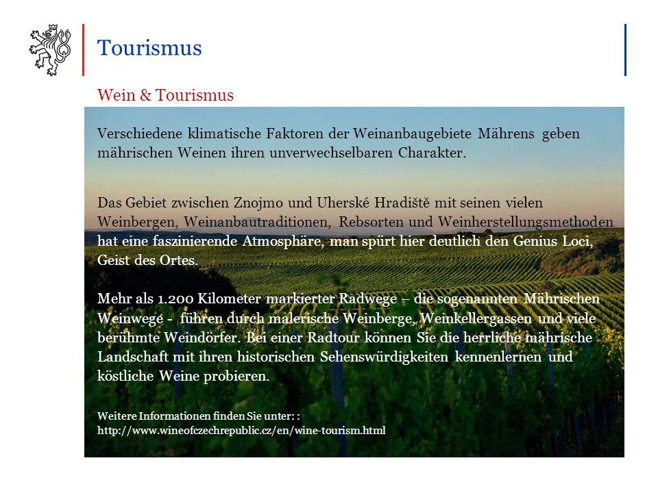Tourismus Wein & Tourismus Verschiedene klimatische Faktoren der Weinanbaugebiete Mährens geben mährischen Weinen ihren unverwechselbaren Charakter.