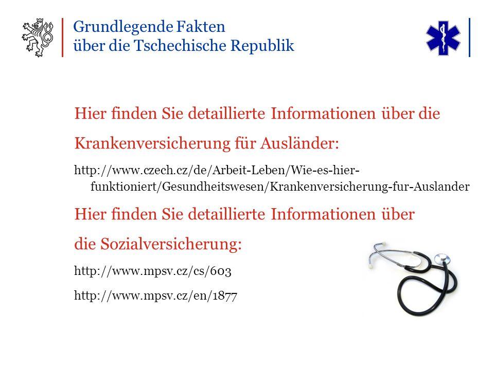 Hier finden Sie detaillierte Informationen über die Krankenversicherung für Ausländer: http://www.czech.cz/de/Arbeit-Leben/Wie-es-hier- funktioniert/Gesundheitswesen/Krankenversicherung-fur-Auslander Hier finden Sie detaillierte Informationen über die Sozialversicherung: http://www.mpsv.cz/cs/603 http://www.mpsv.cz/en/1877