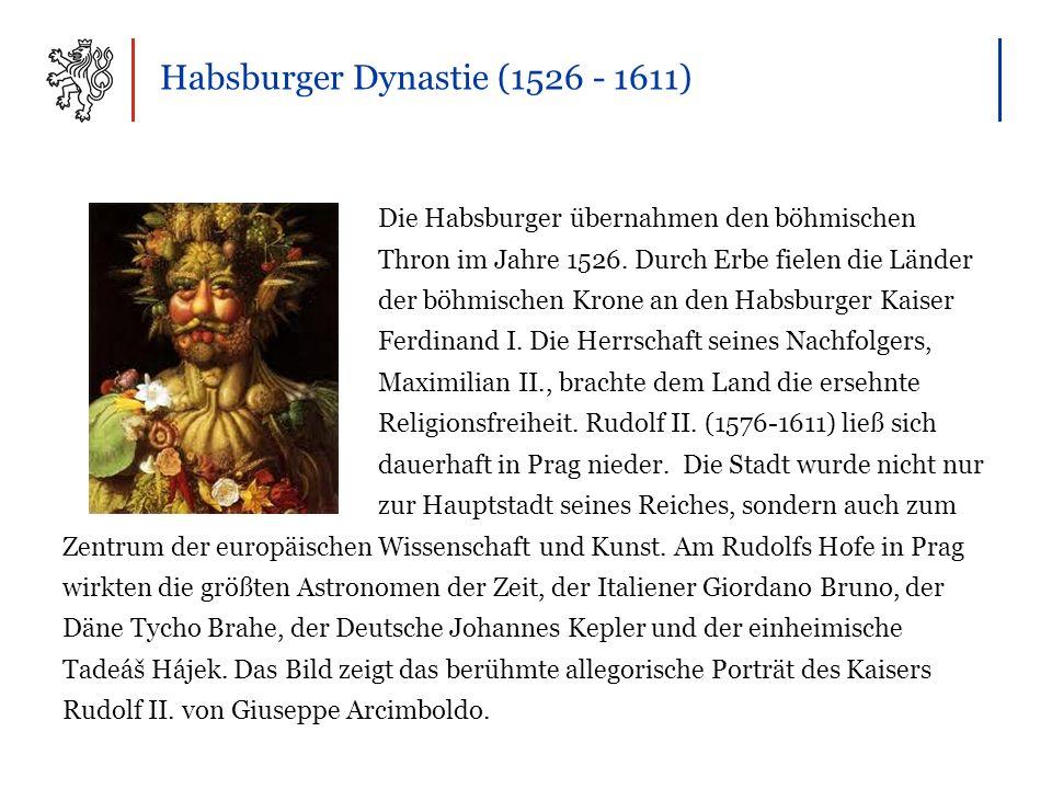 Habsburger Dynastie (1526 - 1611) Die Habsburger übernahmen den böhmischen Thron im Jahre 1526.