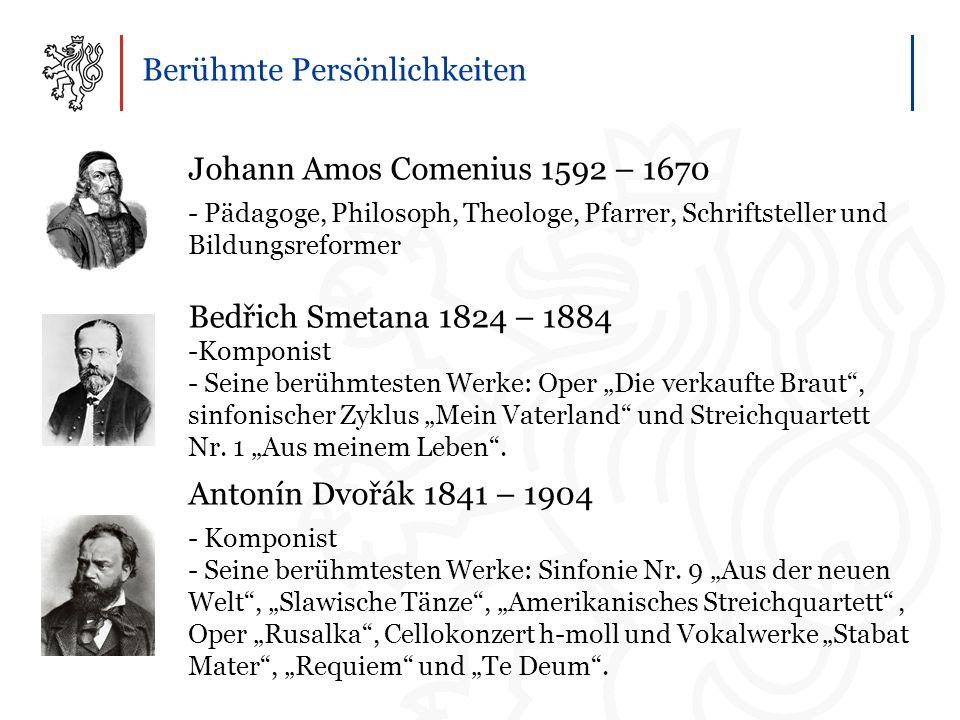 """Berühmte Persönlichkeiten Johann Amos Comenius 1592 – 1670 - Pädagoge, Philosoph, Theologe, Pfarrer, Schriftsteller und Bildungsreformer Bedřich Smetana 1824 – 1884 -Komponist - Seine berühmtesten Werke: Oper """"Die verkaufte Braut , sinfonischer Zyklus """"Mein Vaterland und Streichquartett Nr."""