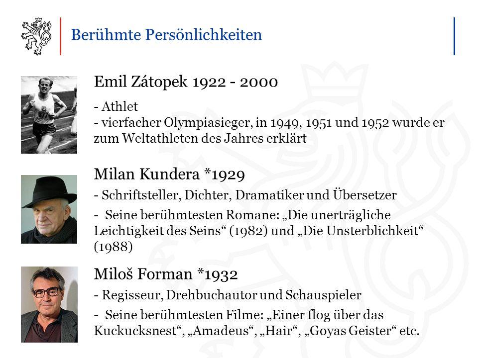 """Berühmte Persönlichkeiten Emil Zátopek 1922 - 2000 - Athlet - vierfacher Olympiasieger, in 1949, 1951 und 1952 wurde er zum Weltathleten des Jahres erklärt Milan Kundera *1929 - Schriftsteller, Dichter, Dramatiker und Übersetzer - Seine berühmtesten Romane: """"Die unerträgliche Leichtigkeit des Seins (1982) und """"Die Unsterblichkeit (1988) Miloš Forman *1932 - Regisseur, Drehbuchautor und Schauspieler - Seine berühmtesten Filme: """"Einer flog über das Kuckucksnest , """"Amadeus , """"Hair , """"Goyas Geister etc."""