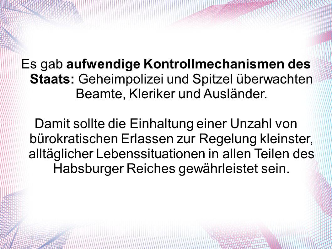 Es gab aufwendige Kontrollmechanismen des Staats: Geheimpolizei und Spitzel überwachten Beamte, Kleriker und Ausländer.