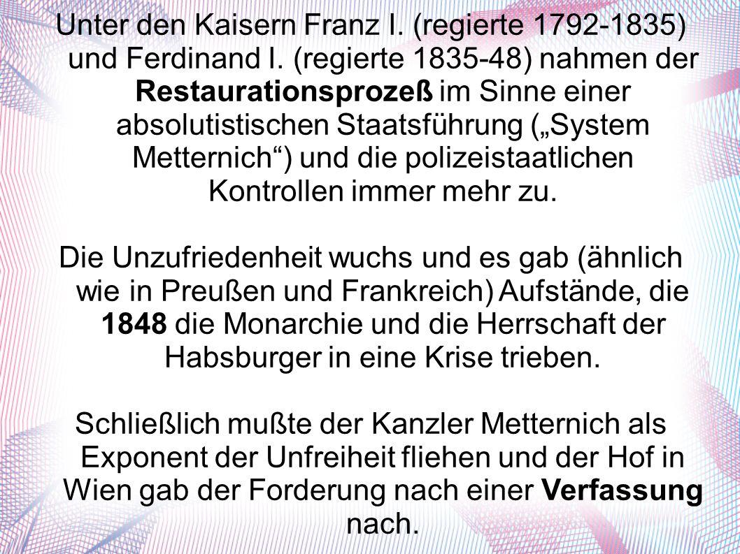 Unter den Kaisern Franz I. (regierte 1792-1835) und Ferdinand I.