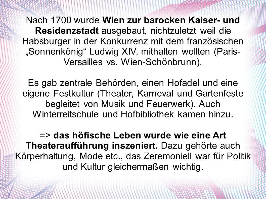 """Nach 1700 wurde Wien zur barocken Kaiser- und Residenzstadt ausgebaut, nichtzuletzt weil die Habsburger in der Konkurrenz mit dem französischen """"Sonnenkönig Ludwig XIV."""