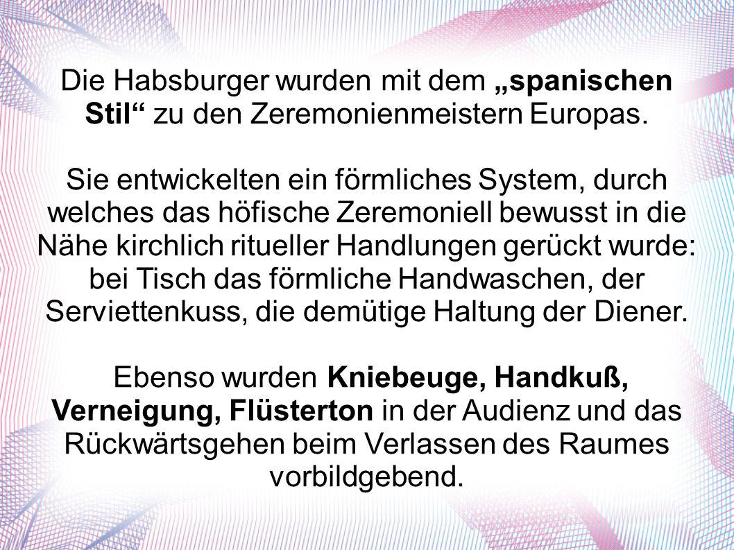 """Die Habsburger wurden mit dem """"spanischen Stil zu den Zeremonienmeistern Europas."""