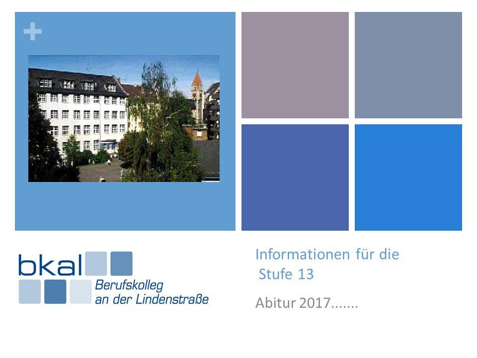 + Informationen für die Stufe 13 Abitur 2017.......
