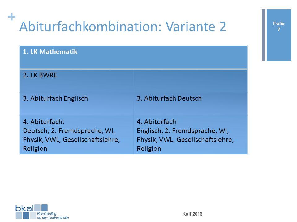 + Abiturfachkombination: Variante 2 Kalf 2016 Folie 7 1.