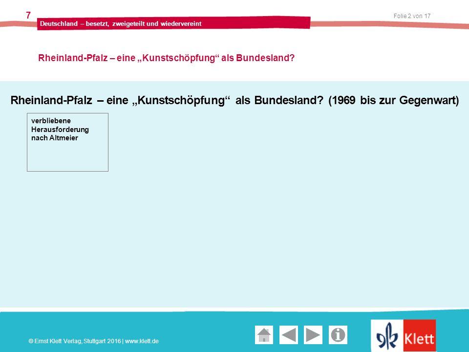 """Geschichte und Geschehen Oberstufe Folie 2 von 17 Deutschland – besetzt, zweigeteilt und wiedervereint 7 Rheinland-Pfalz – eine """"Kunstschöpfung als Bundesland."""