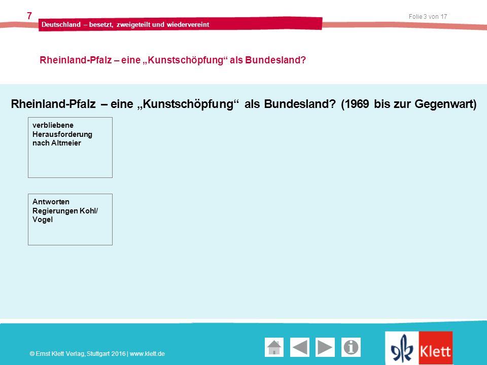 """Geschichte und Geschehen Oberstufe Folie 3 von 17 Deutschland – besetzt, zweigeteilt und wiedervereint 7 Rheinland-Pfalz – eine """"Kunstschöpfung als Bundesland."""