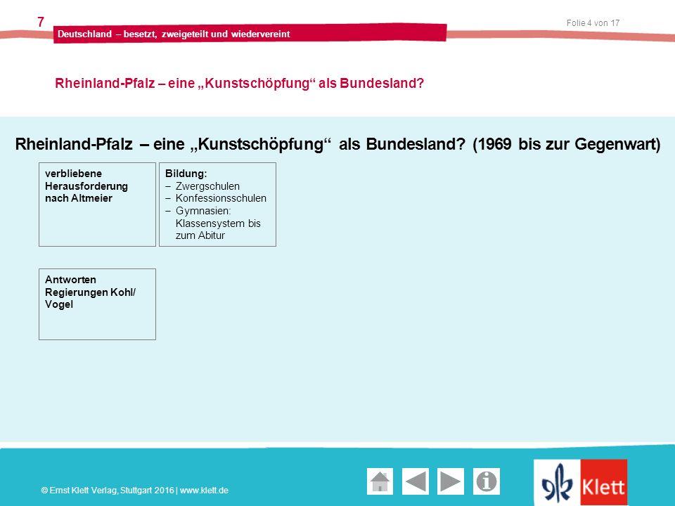 """Geschichte und Geschehen Oberstufe Folie 4 von 17 Deutschland – besetzt, zweigeteilt und wiedervereint 7 Rheinland-Pfalz – eine """"Kunstschöpfung als Bundesland."""