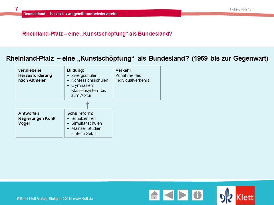 """Geschichte und Geschehen Oberstufe Folie 6 von 17 Deutschland – besetzt, zweigeteilt und wiedervereint 7 Rheinland-Pfalz – eine """"Kunstschöpfung als Bundesland."""